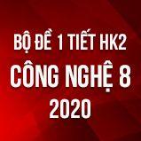 Bộ đề kiểm tra 1 tiết HK2 môn Công Nghệ lớp 8 năm 2020