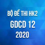 Bộ đề thi HK2 môn GDCD 12 năm 2020