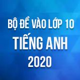 Bộ đề thi tuyển sinh vào lớp 10 THPT môn Tiếng Anh năm 2020