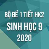 Bộ đề kiểm tra 1 tiết HK2 môn Sinh học lớp 9 năm 2020