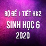 Bộ đề kiểm tra 1 tiết HK2 môn Sinh học lớp 6 năm 2020