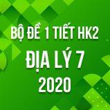 Bộ đề kiểm tra 1 tiết HK2 môn Địa lý lớp 7 năm 2020