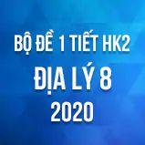 Bộ đề kiểm tra 1 tiết HK2 môn Địa lý lớp 8 năm 2020