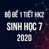 Bộ đề kiểm tra 1 tiết HK2 môn Sinh học lớp 7 năm 2020