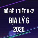 Bộ đề kiểm tra 1 tiết HK2 môn Địa lý lớp 6 năm 2020
