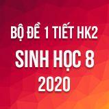 Bộ đề kiểm tra 1 tiết HK2 môn Sinh học lớp 8 năm 2020