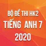 Bộ đề thi HK2 môn tiếng Anh lớp 7 năm 2020