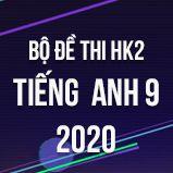 Bộ đề thi HK2 môn tiếng Anh lớp 9 năm 2020