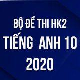 Bộ đề thi HK2 môn tiếng Anh lớp 10 năm 2020