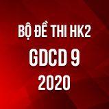 Bộ đề thi HK2 môn GDCD lớp năm 2020