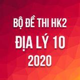 Bộ đề thi HK2 môn Địa lý lớp 10 năm 2020