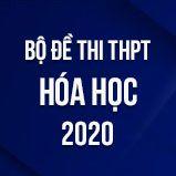 Bộ đề thi tốt nghiệp THPT môn Hóa năm 2020