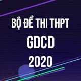 Bộ đề thi tốt nghiệp THPT môn GDCD năm 2020