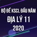 Bộ đề kiểm tra KSCL đầu năm môn Địa lí lớp 11 năm 2020