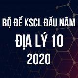 Bộ đề kiểm tra KSCL đầu năm môn Địa lí lớp 10 năm 2020