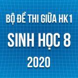 Bộ đề thi giữa HK1 môn Sinh lớp 8 năm 2020