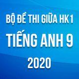 Bộ đề thi giữa HK1 môn Tiếng Anh lớp 9 năm 2020