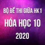 Bộ đề thi giữa HK1 môn Hóa lớp 10 năm 2020