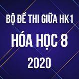 Bộ đề thi giữa HK1 môn Hóa học 8 năm 2020