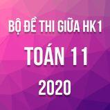 Bộ đề thi giữa  HK1 môn Toán 11 năm 2020