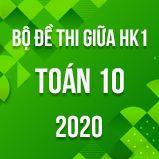 Bộ đề thi giữa HK1 môn Toán lớp 10 năm 2020