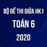 Bộ đề thi giữa HK1 môn Toán lớp 6 năm 2020