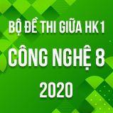 Bộ đề thi giữa HK1 môn Công nghệ 8 năm 2020