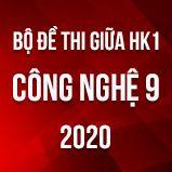 Bộ đề thi giữa HK1 môn Công nghệ 9 năm 2020