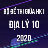 Bộ đề thi giữa HK1 môn Địa lí 10 năm 2020