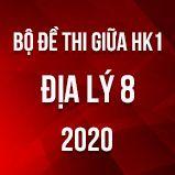 Bộ đề thi giữa HK1 môn Địa lí 8 năm 2020