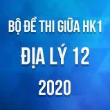 Bộ đề thi giữa HK1 môn Địa lí 12 năm 2020