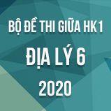Bộ đề thi giữa HK1 môn Địa lí 6 năm 2020