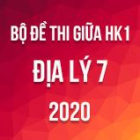 Bộ đề thi giữa HK1 môn Địa lí 7 năm 2020