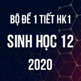 Bộ đề kiểm tra 1 tiết HK1 môn Sinh học lớp 12 năm 2020