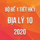 Bộ đề kiểm tra 1 tiết HK1 môn Địa lí 10 năm 2020