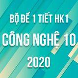 Bộ đề kiểm tra 1 tiết HK1 môn Công Nghệ lớp 10 năm 2020