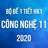 Bộ đề kiểm tra 1 tiết HK1 môn Công nghệ lớp 11 năm 2020