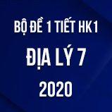 Bộ đề kiểm tra 1 tiết HK1 môn Địa lí lớp 7 năm 2020