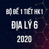 Bộ đề kiểm tra 1 tiết HK1 môn Địa lí 6 năm 2020