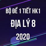 Bộ đề kiểm tra 1 tiết HK1 môn Địa lí 8 năm 2020