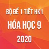 Bộ đề kiểm tra 1 tiết HK1 môn Hóa học 9 năm 2020