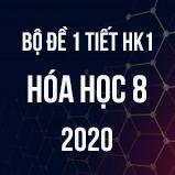 Bộ đề kiểm tra 1 tiết HK1 môn Hóa học 8 năm 2020