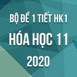 Bộ đề kiểm tra 1 tiết HK1 môn Hóa học 11 năm 2020