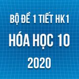 Bộ đề kiểm tra 1 tiết HK1 môn Hóa học 10 năm 2020