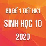 Bộ đề kiểm tra 1 tiết HK1 môn Sinh học lớp 10 năm 2020