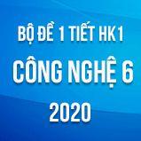 Bộ đề kiểm tra 1 tiết HK1 môn Công nghệ lớp 6 năm 2020