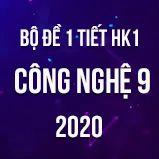 Bộ đề kiểm tra 1 tiết HK1 môn Công nghệ lớp 9 năm 2020