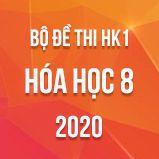 Bộ đề thi HK1 môn Hóa học lớp 8 năm 2020