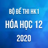 Bộ đề thi HK1 môn Hóa học 12 năm 2020