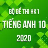 Bộ đề thi HK1 môn Tiếng Anh lớp 10 năm 2020